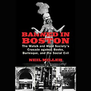 Banned in Boston: The Watch and Ward Society's Crusade Against Books, Burlesque, and the Social Evil | [Neil Miller]
