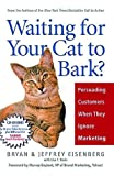 img - for Waiting for Your Cat to Bark?: Persuading Customers When They Ignore Marketing by Eisenberg, Bryan, Eisenberg, Jeffrey, Davis, Lisa T. (2006) Hardcover book / textbook / text book