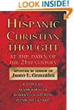 Hispanic Christian Thought At the Dawn of the 21st Century: Apuntes in Honor of Justo L. Gonzalez
