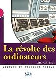echange, troc Catherine Favret - La révolte des ordinateurs : Lecture en français facile Niveau 3