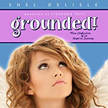Grounded! More Confessions of an Angel in Training: Confessions of an Angel-in-Training, Book 2 Audiobook by Shel Delisle Narrated by Stephanie Fritz