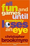 All Fun and Games Until Somebody Loses an Eye (0316726168) by Brookmyre, Christopher
