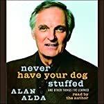Never Have Your Dog Stuffed: And Other Things I've Learned | Alan Alda