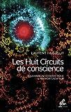 Les Huit Circuits de conscience: Chamanisme cybern�tique  & pouvoir cr�ateur