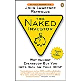 The Naked Investor: Why Almost Everybody but You Gets Rich on Your RRSPby John Lawrence Reynolds