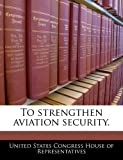 To Strengthen Aviation Security.