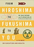 Dale Dewar From Hiroshima to Fukushima to You: A Primer on Radiation and Health
