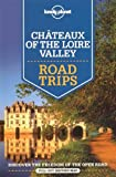 Lonely Planet Châteaux of the Loire Valley Road Trips (Travel Guide)