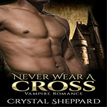 Vampire Romance: Never Wear a Cross: Paranormal Erotica Thriller New Adult Romance (       UNABRIDGED) by Crystal Sheppard Narrated by Meghan Kelly