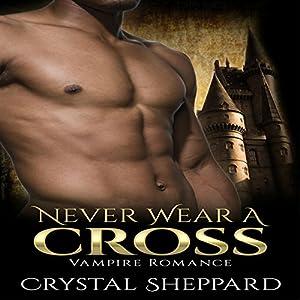 Vampire Romance: Never Wear a Cross Audiobook