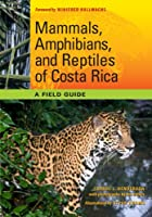 Mammals, Amphibians, and Reptiles of Costa Rica: A Field Guide