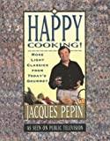 Happy Cooking!: More Light Classics from Today's Gourmet (0912333278) by Pepin, Jacques