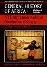 UNESCO General History of Africa, Vol. VII, Abridged Edition: Africa Under Colonial Domination 1880-1935 (General History of Africa (Univ of California Pr) (Abridged Version))