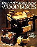 The Art Of Making Elegant Wood Boxes: Award Winning Designs