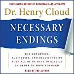 Necessary Endings: The Employees, Businesses, and Relationships That All of Us Have to Give Up in Order to Move Forward | Henry Cloud