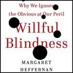 Willful Blindness: Why We Ignore the Obvious at Our Peril | Margaret Heffernan