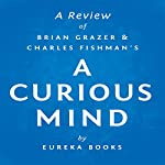 A Review of Brian Grazer's and Charles Fishman's A Curious Mind: The Secret to a Bigger Life |  Eureka Books
