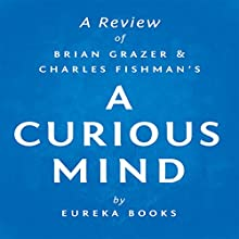 A Review of Brian Grazer's and Charles Fishman's A Curious Mind: The Secret to a Bigger Life (       UNABRIDGED) by Eureka Books Narrated by Sean Patrick Hopkins
