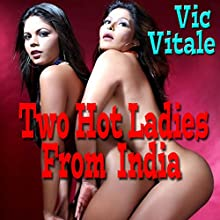 Two Hot Ladies From India | Livre audio Auteur(s) : Vic Vitale Narrateur(s) : Jonathan Strong