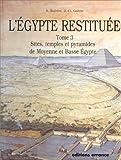 echange, troc Sydney H. Aufrère, Jean-Claude Golvin - L'Egypte restituée, tome 3. Sites, temples et pyramides de Moyenne et de Basse Egypte