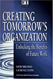 img - for Creating Tomorrow's Organization: Unlocking the Benefits of Future Work (Financial Times) book / textbook / text book