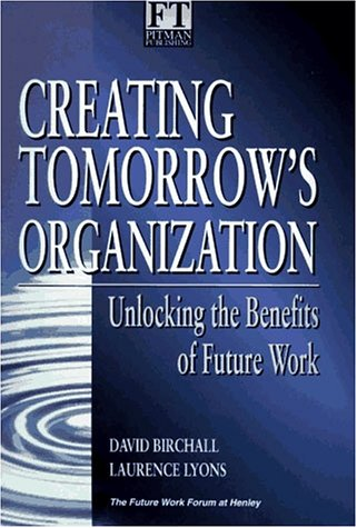 Creating Tomorrow's Organization: Unlocking the Benefits of Future Work