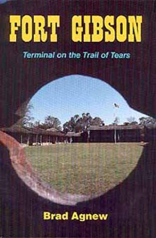 Fort Gibson: Terminal on the Trail of Tears, BRAD AGNEW
