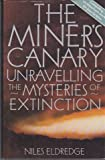 The Miner's Canary: Unraveling the Mysteries of Extinction (1852274557) by Eldredge, Niles