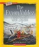 The EXXON Valdez Oil Spill (True Books)