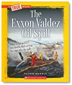 The EXXON Valdez Oil Spill (True Books: American History (Paperback))