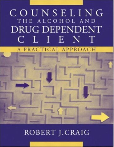 Counseling the Alcohol and Drug Dependent Client: A...