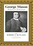 George Mason: Reluctant Statesman (0807106968) by Robert A. Rutland