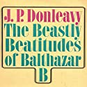 The Beastly Beatitudes of Balthazar B Audiobook by J. P. Donleavy Narrated by Matt Addis