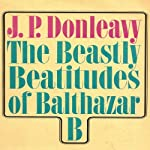 The Beastly Beatitudes of Balthazar B | J. P. Donleavy