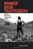 Women Drug Traffickers: Mules, Bosses, and Organized Crime (Diálogos Series)