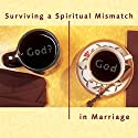 Surviving a Spiritual Mismatch in Marriage Audiobook by Lee Strobel, Leslie Strobel Narrated by Giovanni Cordiferro, Rebecca Rogers