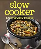 Slow Cooker: 100 Everyday Recipes