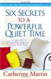 Six Secrets to a Powerful Quiet Time: Discovering Radical Intimacy with God