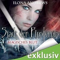 Magisches Blut (Stadt der Finsternis 4) Hörbuch von Ilona Andrews Gesprochen von: Gabriele Blum
