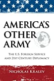 America's Other Army: The U.S. Foreign Service and 21st Century Diplomacy