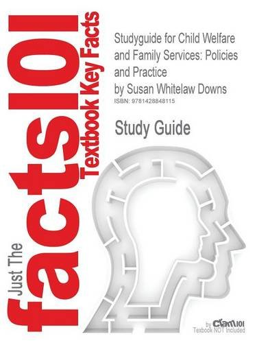 Studyguide for Child Welfare and Family Services: Policies and Practice by Downs, Susan Whitelaw, ISBN 9780205571901