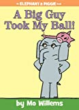 A Big Guy Took My Ball! (Elephant and Piggie Book, An)