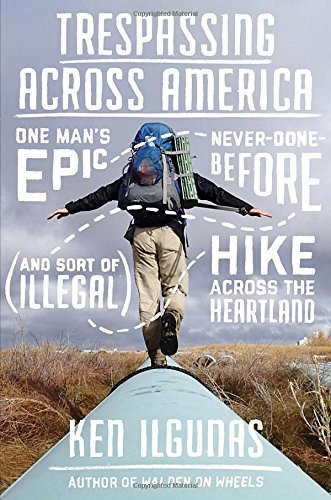 Trespassing Across America: One Man's Epic, Never-Done-Before (and Sort of Illegal) Hike Across the Heartland (Bear On Wheels compare prices)