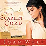 This Scarlet Cord: The Love Story of Rahab | Joan Wolf