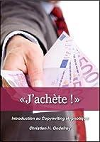 �J'ach�te !� Introduction au Copywriting Hypnotique