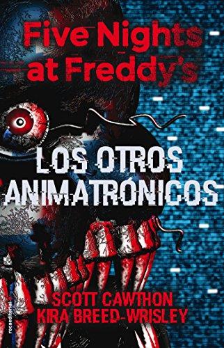 Five Nights at Freddy's. Los otros animatronicos  [Scott Cawthon - Kira Breed-Wisley] (Tapa Dura)