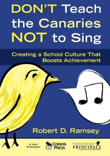 Don'T Teach The Canaries Not To Sing: Creating A School Culture That Boosts Achievement front-1017239