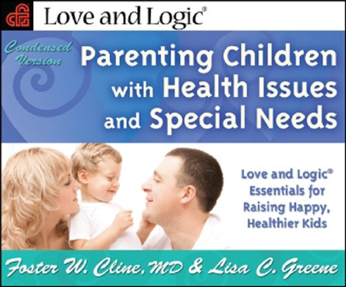 Parenting Children with Health Issues and Special Needs: Love and Logic Essentials for Raising Happy, Healthier Kids
