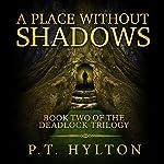 A Place Without Shadows: Deadlock Trilogy, Book 2   P.T. Hylton