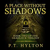 A Place Without Shadows: Deadlock Trilogy, Book 2 | P.T. Hylton